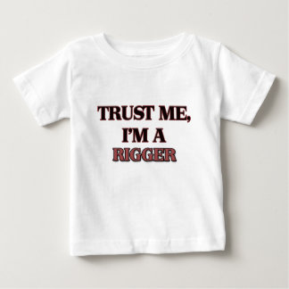 Trust Me I'm A RIGGER Baby T-Shirt