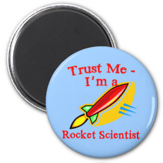 Trust Me I'm a Rocket Scientist Products 2 Inch Round Magnet