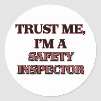 Trust Me I'm A SAFETY INSPECTOR Classic Round Sticker
