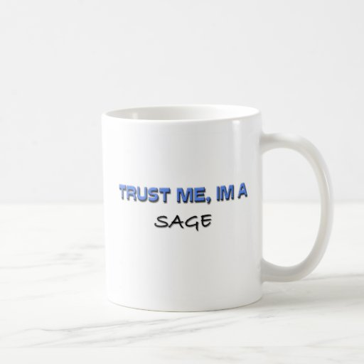 Trust Me I'm a Sage Classic White Coffee Mug