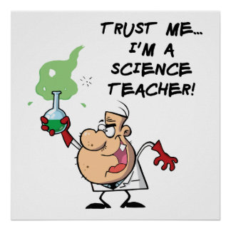 Trust Me... I'm a Science Teacher Poster