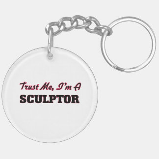 Trust me I'm a Sculptor Double-Sided Round Acrylic Keychain