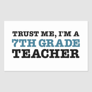 Trust Me, I'm A Seventh Grade Teacher Rectangular Sticker