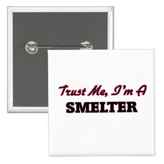 Trust me I'm a Smelter Pinback Button