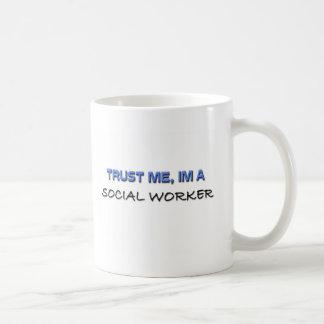 Trust Me I'm a Social Worker Coffee Mug