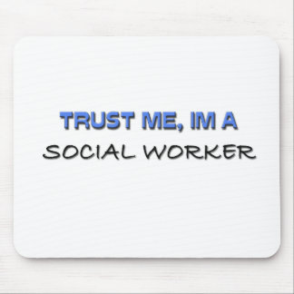 Trust Me I'm a Social Worker Mouse Pad