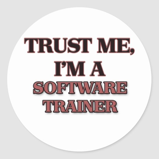 Trust Me I'm A SOFTWARE TRAINER Round Stickers