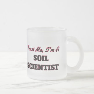Trust me I'm a Soil Scientist Coffee Mug