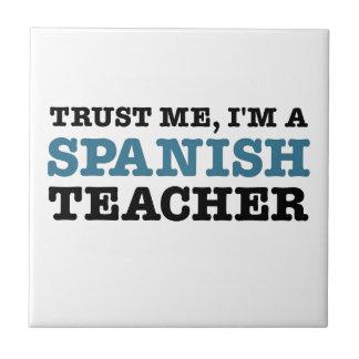 Trust Me, I'm A Spanish Teacher Ceramic Tiles