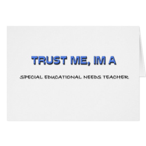 Trust Me I'm a Special Educational Needs Teacher Greeting Cards