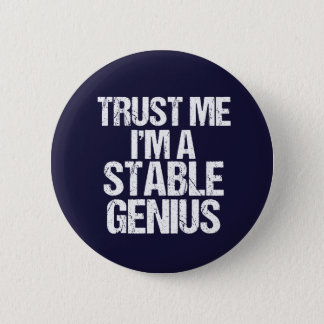 Trust Me I'm a Stable Genius Anti Trump Humor Pinback Button