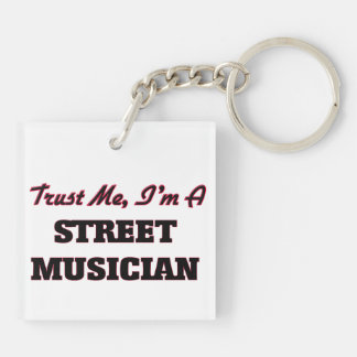 Trust me I'm a Street Musician Acrylic Keychains