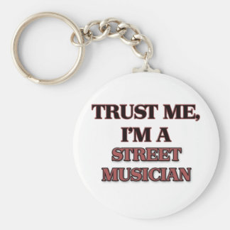 Trust Me I'm A STREET MUSICIAN Key Chain