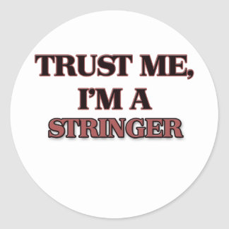 Trust Me I'm A STRINGER Classic Round Sticker