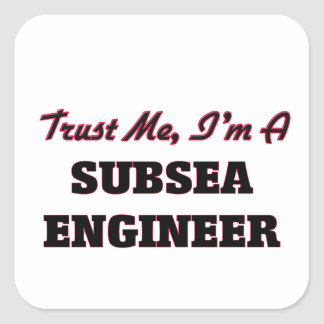 Trust me I'm a Subsea Engineer Square Sticker
