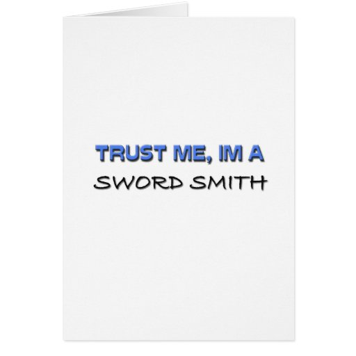 Trust Me I'm a Sword Smith Greeting Card