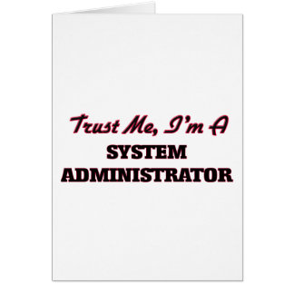 Trust me I'm a System Administrator Greeting Card