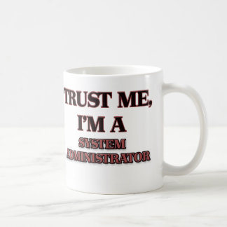 Trust Me I'm A SYSTEM ADMINISTRATOR Coffee Mug