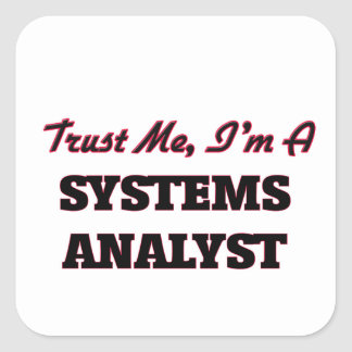 Trust me I'm a Systems Analyst Square Sticker