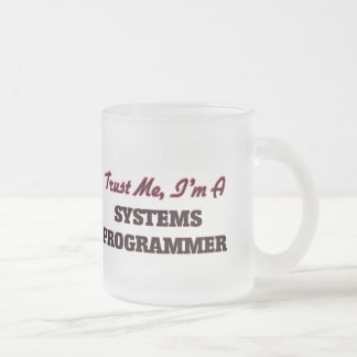 Trust me I'm a Systems Programmer Mugs