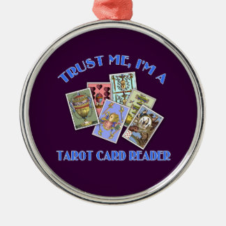 Trust Me I'm a Tarot Card Reader Metal Ornament