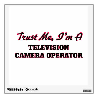 Trust me I'm a Television Camera Operator Room Decal