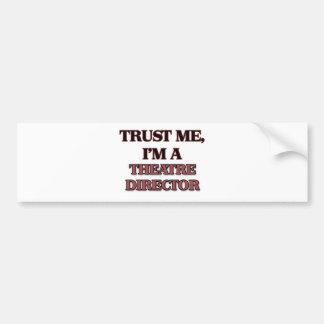 Trust Me I'm A THEATRE DIRECTOR Car Bumper Sticker