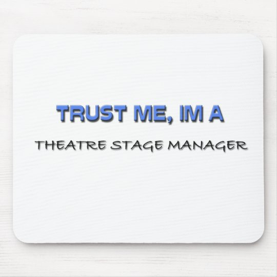 Trust Me I'm a Theatre Stage Manager Mouse Pad