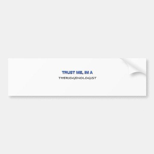 Trust Me I'm a Theriogenologist Car Bumper Sticker