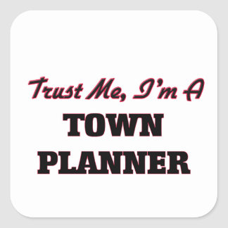 Trust me I'm a Town Planner Square Stickers