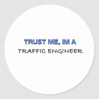 Trust Me I'm a Traffic Engineer Classic Round Sticker
