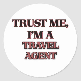 Trust Me I'm A TRAVEL AGENT Round Sticker