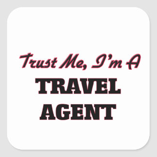 Trust me I'm a Travel Agent Square Stickers