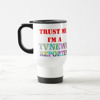 TRUST ME, i'M A TV NEWS REPORTER Coffee Mugs