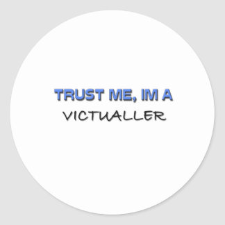 Trust Me I'm a Victualler Round Stickers