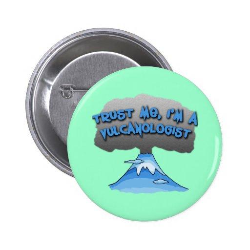 Trust Me I'm a Vulcanologist! Tshirts, Travel Mugs Pinback Button