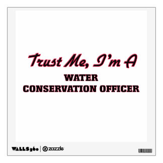 Trust me I'm a Water Conservation Officer Wall Decals