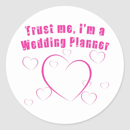 Trust Me I'm a Wedding Planner Classic Round Sticker