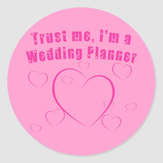 Trust Me I'm a Wedding Planner Products Classic Round Sticker
