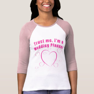 Trust Me I'm a Wedding Planner Tee Shirt