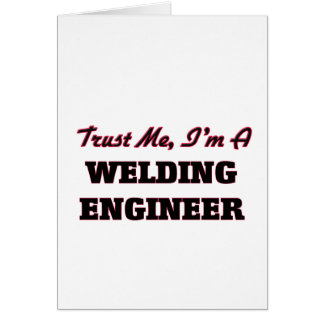Trust me I'm a Welding Engineer Greeting Card