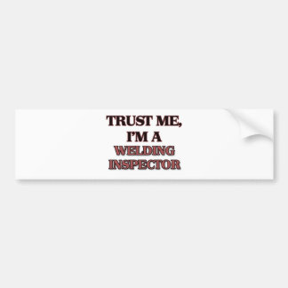 Trust Me I'm A WELDING INSPECTOR Bumper Sticker