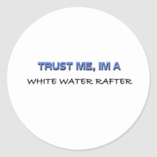 Trust Me I'm a White Water Rafter Classic Round Sticker