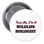 Trust me I'm a Wildlife Biologist Pinback Buttons