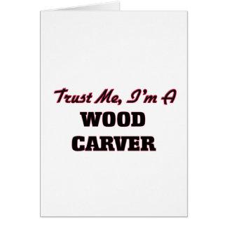 Trust me I'm a Wood Carver Greeting Card