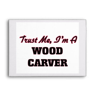 Trust me I'm a Wood Carver Envelopes