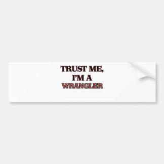 Trust Me I'm A WRANGLER Bumper Sticker