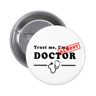 Trust Me I'm ALMOST a Doctor Button