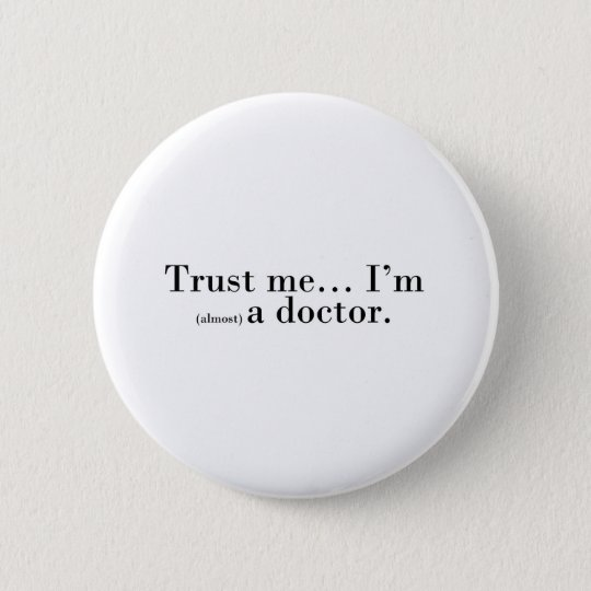 """Trust me... I'm (almost) a doctor."" Button"