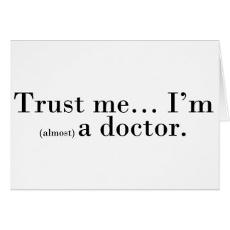 """""""Trust me... I'm (almost) a doctor."""" Card"""